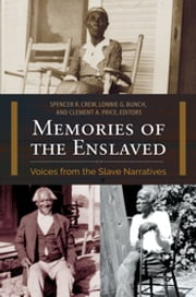 Memories of the Enslaved - Voices from the Slave Narratives ebook by Spencer R. Crew,Lonnie G. Bunch III,Clement  A. Price