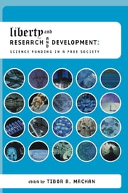 Liberty and Research and Development - Science Funding in a Free Society ebook by Tibor R. Machan