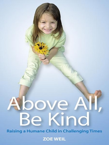 Above All Be Kind ebook by Zoe Weil