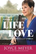 Living a Life You Love - Embracing the Adventure of Being Led by the Holy Spirit ebook by Joyce Meyer