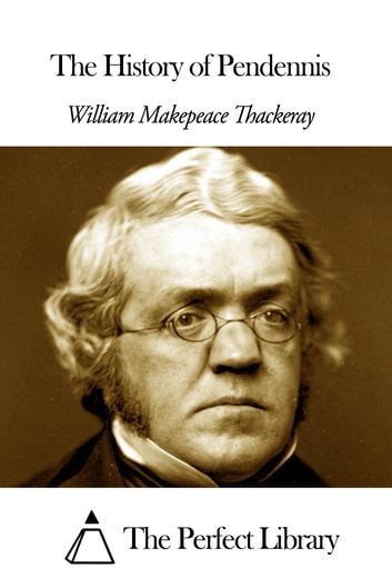 The History of Pendennis ebook by William Makepeace Thackeray