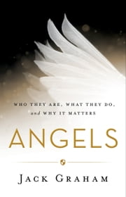 Angels - Who They Are, What They Do, and Why It Matters ebook by Jack Graham,Roma Downey