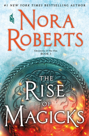 The Rise of Magicks - Chronicles of The One, Book 3 e-kirjat by Nora Roberts