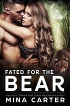 Fated For The Bear - Banford and Beauty Bears, #1 ebook by Mina Carter