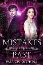 Mistakes of the Past ebook by Patricia Josephine