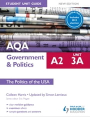 AQA A2 Government & Politics Student Unit Guide New Edition: Unit 3a The Politics of the USA Updated ebook by Colleen Harris,Simon Lemieux