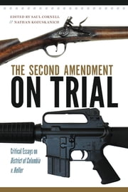 The Second Amendment on Trial - Critical Essays on District of Columbia v. Heller ebook by Saul Cornell,Nathan Kozuskanich