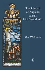 The Church of England and the First World War ebook by Alan Wilkinson