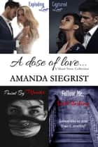 A Dose of Love - A Short Story Collection ebook by Amanda Siegrist