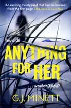 Anything for Her - A devilish psychological thriller for fans of The Girl Before and Lie with Me ebook by GJ Minett
