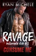 Consume Me - Ravage MC #3 ebook by