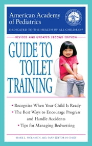 The American Academy of Pediatrics Guide to Toilet Training - Revised and Updated Second Edition ebook by American Academy Of Pediatrics