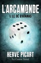 Le Dé d'Atanas ebook by Hervé Picart