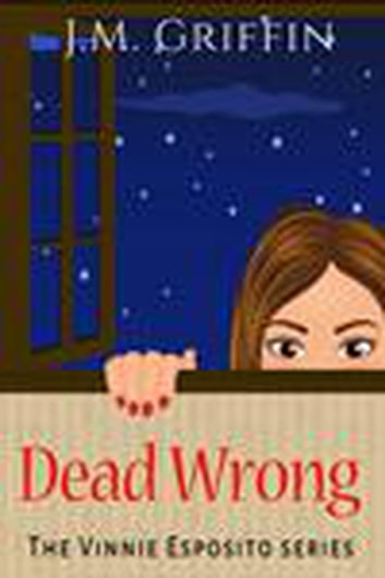 Dead Wrong - The Vinnie Esposito Series ebook by J.M. Griffin