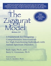 The Ziggurat Model - A Framework for Designing Comprehensive Interventions for High-Functioning Individuals with Autism Spectrum Disorders, Release 2.0 ebook by Ruth Aspy PhD,Barry Grossman PhD,Gary Mesibov PhD