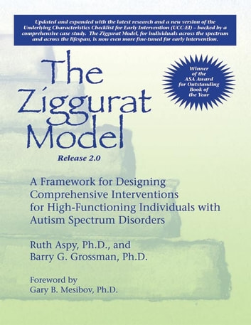 The Ziggurat Model - A Framework for Designing Comprehensive Interventions for High-Functioning Individuals with Autism Spectrum Disorders, Release 2.0 ebook by Ruth Aspy PhD,Barry Grossman PhD