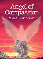 Angel of Compassion ebook by Mike Johnson