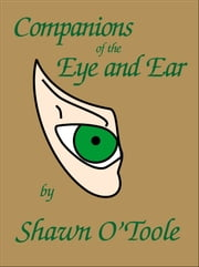 Companions of the Eye and Ear ebook by Shawn O'Toole