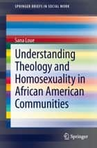 Understanding Theology and Homosexuality in African American Communities ebook by Sana Loue