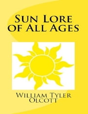 Sun Lore of All Ages ebook by William Tyler Olcott