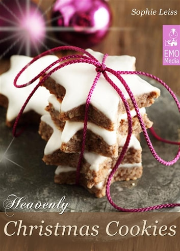 Heavenly Christmas Cookies: Festive Holiday Recipes. Cookies, Brownies, Gingerbread, Shortbread, Biscuits and Meringue ebook by Sophie Leiss