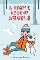 A Simple Case of Angels ebook by Caroline Adderson