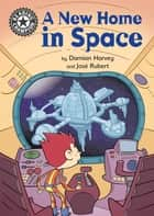 A New Home in Space - Independent Reading 13 ebook by Damian Harvey, José Rubert