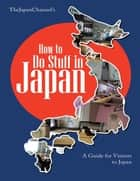 How to Do Stuff In Japan: A Guide for Visitors to Japan ebook by TheJapan Channel