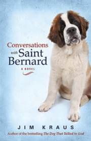 Conversations with Saint Bernard - A Novel ebook by Jim Kraus