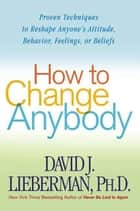 How to Change Anybody ebook by David J. Lieberman