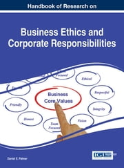 Handbook of Research on Business Ethics and Corporate Responsibilities ebook by Daniel E. Palmer