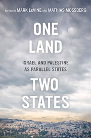 One Land, Two States - Israel and Palestine as Parallel States ebook by Mark LeVine,Mathias Mossberg