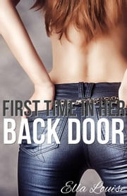 First Time In Her Back Door ebook by Ella Louise