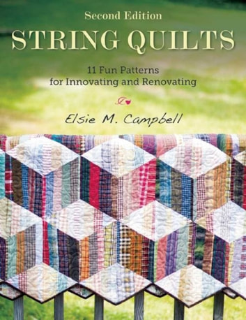 String Quilts - 11 Fun Patterns for Innovating and Renovating ebook by Elsie M. Campbell