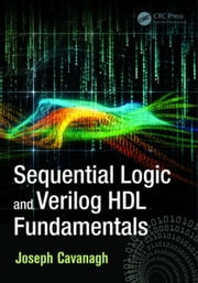 Sequential Logic and Verilog HDL Fundamentals ebook by Cavanagh, Joseph