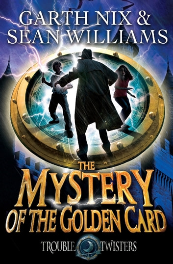 The Mystery of the Golden Card: Troubletwisters 3 ebook by Garth Nix,Sean Williams