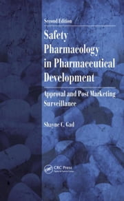 Safety Pharmacology in Pharmaceutical Development: Approval and Post Marketing Surveillance, Second Edition ebook by Gad, Shayne C.