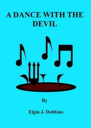 A dance With The Devil ebook by Elgin J. Dobbins