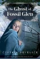 The Ghost of Fossil Glen eBook by Cynthia DeFelice