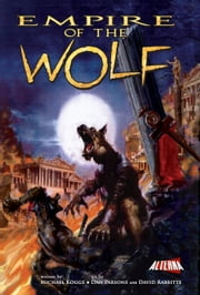 Empire of the Wolf: Collected Edition ebook by Michael Kogge,Marshall Dillon,Dan Parsons,David Rabbitte,Chris Summers