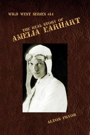 The Real Life of Amelia Earhart, The Feminine Flying Wizard ebook by Alton Pryor