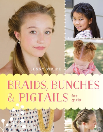 Braids, Bunches & Pigtails for Girls ebook by Jenny Strebe