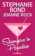 Strangers in Paradise - Club Cupid\Valentine Vixen ebook by Stephanie Bond, Joanne Rock