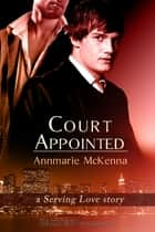 Court Appointed ebook by Annmarie McKenna