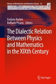 The Dialectic Relation Between Physics and Mathematics in the XIXth Century ebook by Evelyne Barbin,Raffaele Pisano