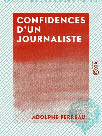 Confidences d'un journaliste ebook by Adolphe Perreau
