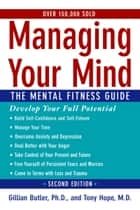 Managing Your Mind:The Mental Fitness Guide - The Mental Fitness Guide ebook by Gillian Butler, Tony Hope