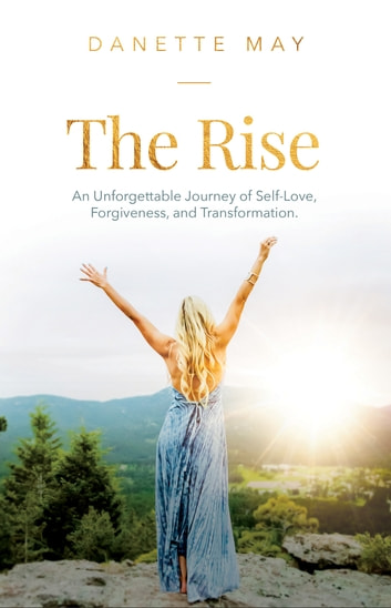 The Rise - An Unforgettable Journey of Self-Love, Forgiveness, and Transformation ebook by Danette May