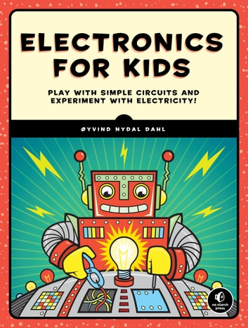 Electronics for Kids - Play with Simple Circuits and Experiment with Electricity! ebook by Oyvind Nydal Dahl