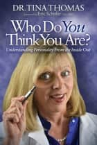 Who Do You Think You Are? ebook by Dr. Tina Thomas